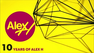 10 Years Of Alex H (3 Hour Mix)