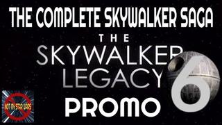 The Complete Skywalker Saga - All 6 Films - The Skywalker Legacy Promo