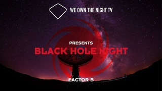 We Own the Night TV presents Black Hole Night with Factor B