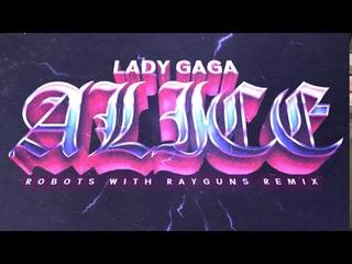 Lady Gaga - Alice (Robots With Rayguns Remix)