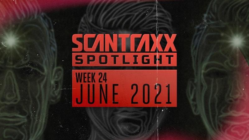 Scantraxx Spotlight Week 24 June 2021 Official Audiomix
