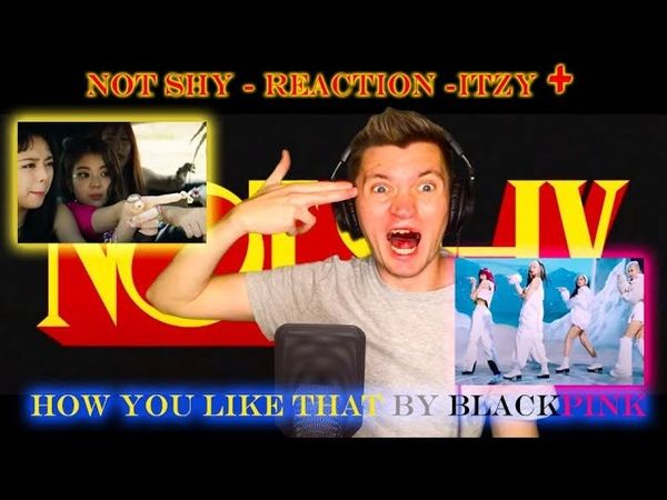 NOT SHY - ITZY -REACTION HOW YOU LIKE THAT - BLACKPINK РЕАКЦИЯ