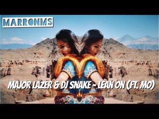 Major Lazer & DJ Snake -  Lean On (feat. MO)  | marronMS
