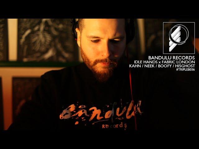 TripleB036 Bandulu Records - Idle Hands x Fabric [Kahn, Neek, Boofy Hi5Ghost]