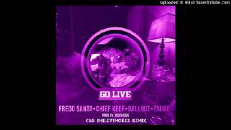 Fredo Santana Cheif Keef Ballout Tadoe Go Live C S $miley$mokes remix