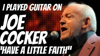 I WORKED with one of my HEROES   My Guitar Session - Joe Cocker   Have a Little Faith in Me