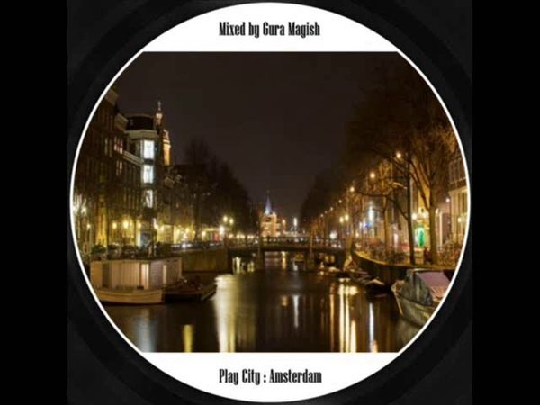 Gura magish - play city Amsterdam (deep house)