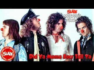 Slade - Did Ya Mama Ever Tell Ya. (1976 г.).