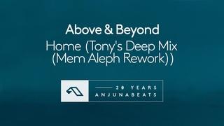 Above & Beyond  - Home (Tony's Deep Mix (Mem Aleph Rework))