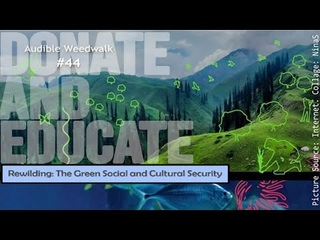 """Audible Weed Walk –  """"Rewinding: The green social and cultural security"""""""